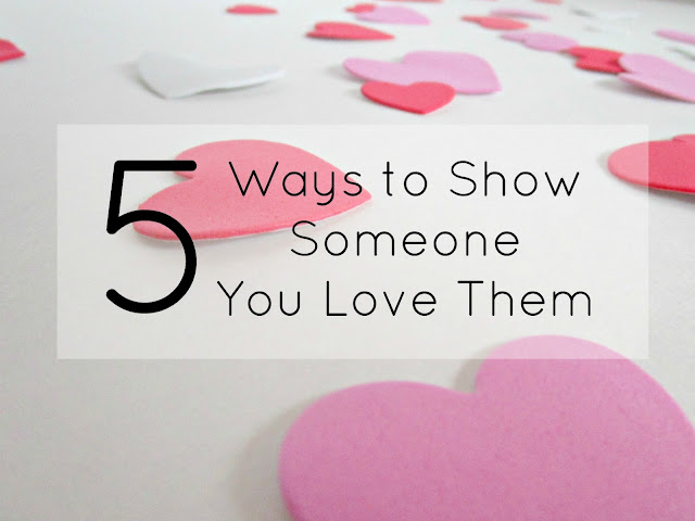 5 Ways to Show Someone You Love Them | from Courtney's Little Things