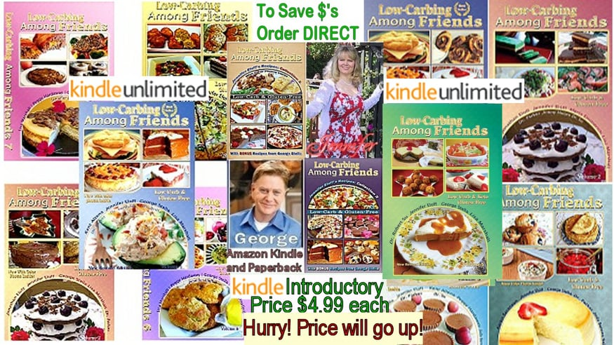 *NEW* KINDLES AVAILABLE for ALL our LOW-CARBING AMONG FRIENDS COOKBOOKS ($4.97ea, a BARGAIN!)
