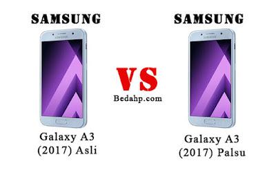 Perbedaan Samsung A3 (2017) Asli dan Palsu, Tiruan