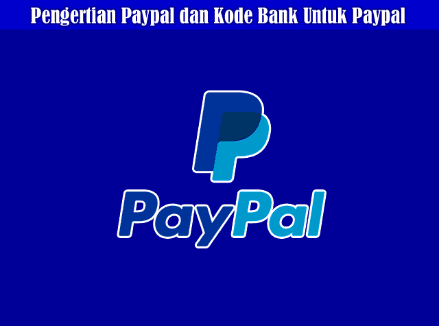 Pengertian Paypal, Cara Daftar Paypal, Cara Kerja Paypal, dan Daftar Kode Bank Untuk Paypal