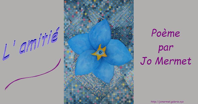 L'amitié, poème par Jo Mermet, artiste de Galerie.xyz