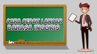 Trik mudah dan cepat belajar bahasa Inggris dengan lancar