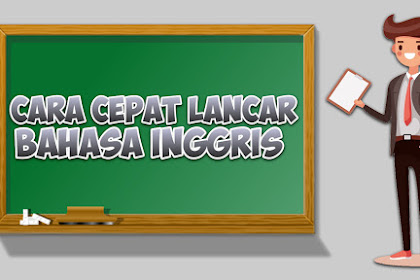 Tips mudah supaya kamu cepat lancar berbahasa Inggris