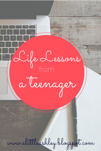 Lessons I learned as a teenager - alittleashley.blogspot.com