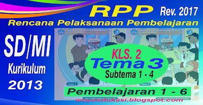 RPP - RENCANA PELAKSANAAN PEMBELAJARAN KURIKULUM 2013 REVISI BARU SD/MI KELAS 2 TEMA 3 SEMESTER 1