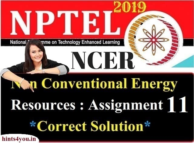 We will discuss about Assignment-11 of AKTU which is the realted to NCER ( Non-Conventional Energy Resources) NPTEL. Now you can find here all solution correctly.
