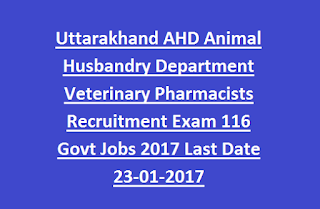 Uttarakhand AHD Animal Husbandry Department Veterinary Pharmacists Recruitment Exam 116 Govt Jobs 2017 Last Date 23-01-2017