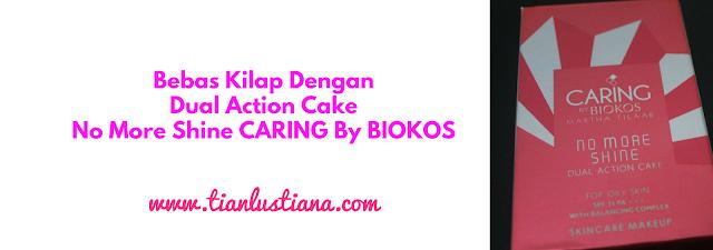 Bebas Kilap Dengan Dual Action Cake No More Shine CARING By BIOKOS