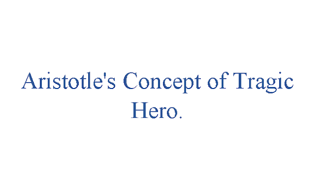 Aristotle's Concept of Tragic Hero.- Literature Xpres