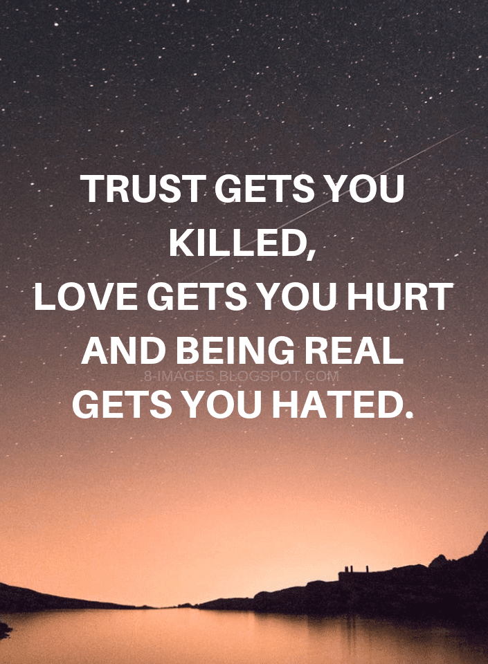 Quotes Trust Gets You Killed Love Gets You Hurt And Being Real Gets