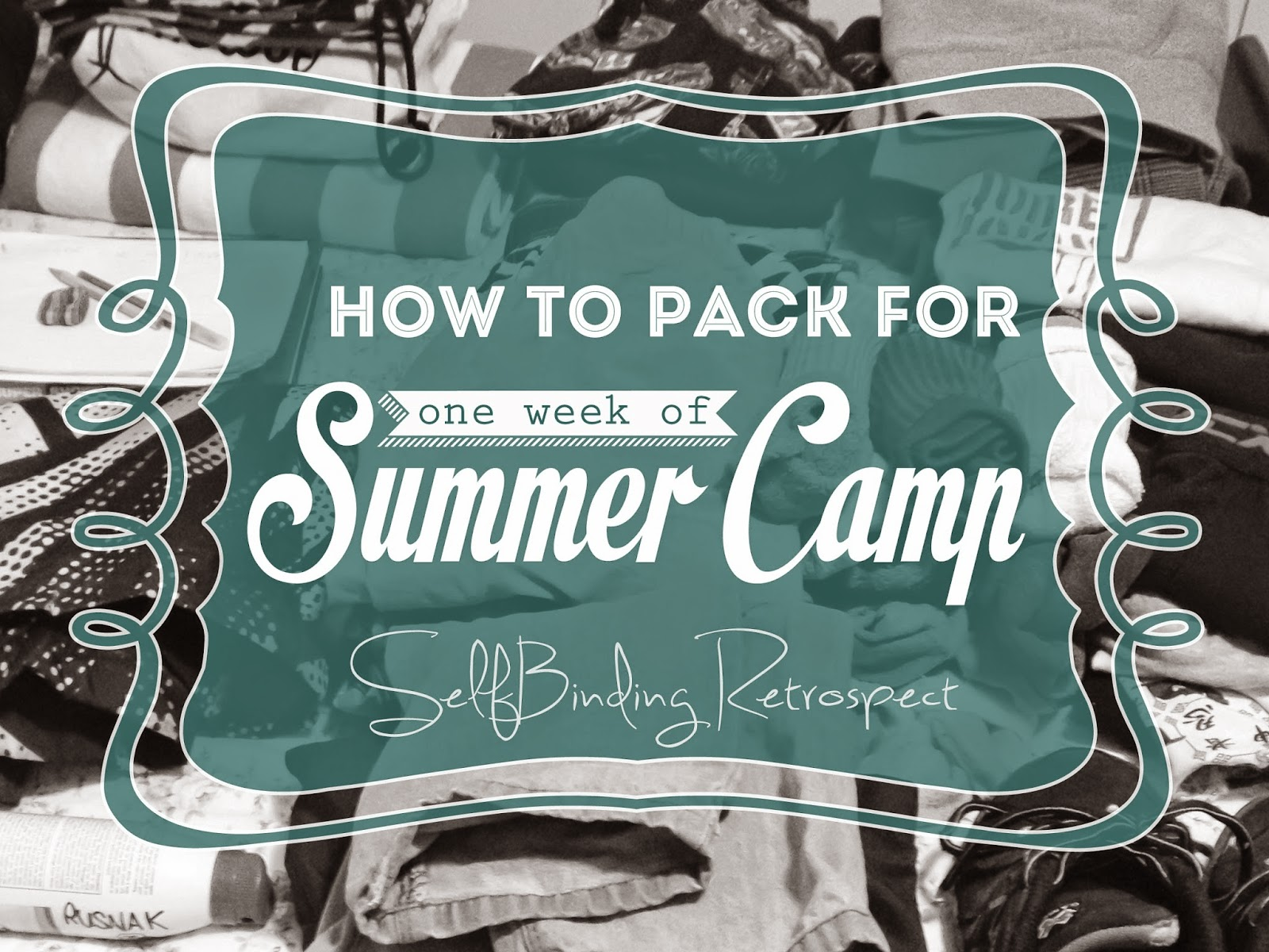 How To Pack For Summer Camp - SelfBinding Retrospect by Alanna Rusnak - includes a complete packing list!