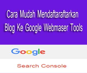 Cara Mendaftarkan Blog Ke Google Webmaser Tools