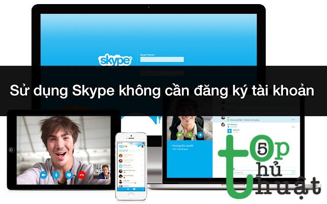 Thủ thuật sử dụng Skype không cần đăng ký tài khoản