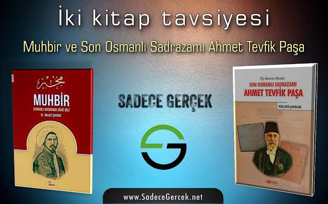 İki kitap tavsiyesi; Muhbir ve Son Osmanlı Sadrazamı Ahmet Tevfik Paşa