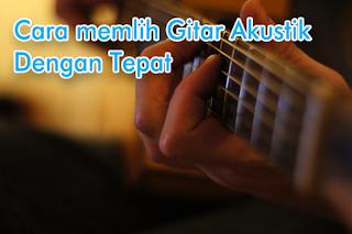 Cara Memilih gitar akustik dengan tepat