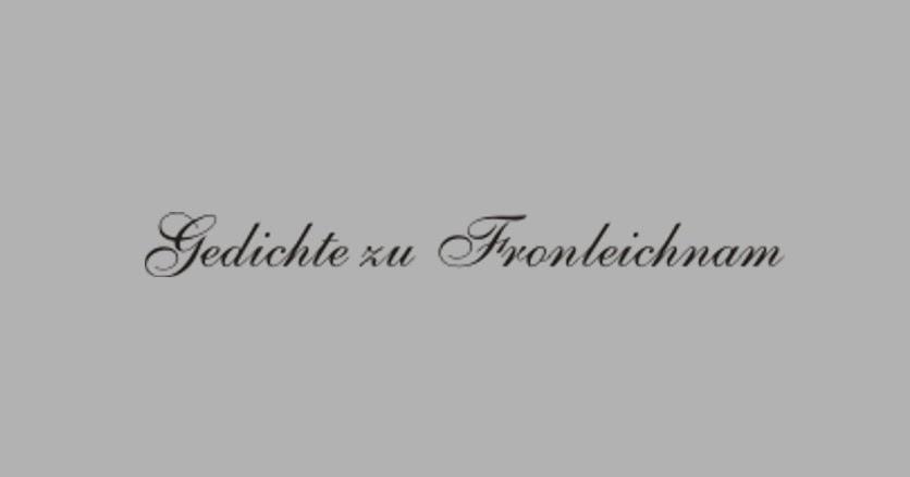 Gedichte Und Zitate Fur Alle Gedichte Zu Fronleichnam