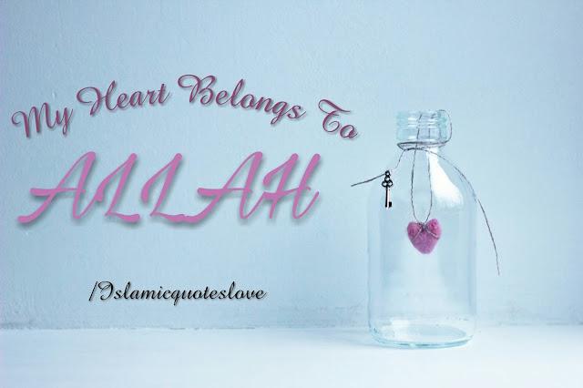 My heart belongs to ALLAH.