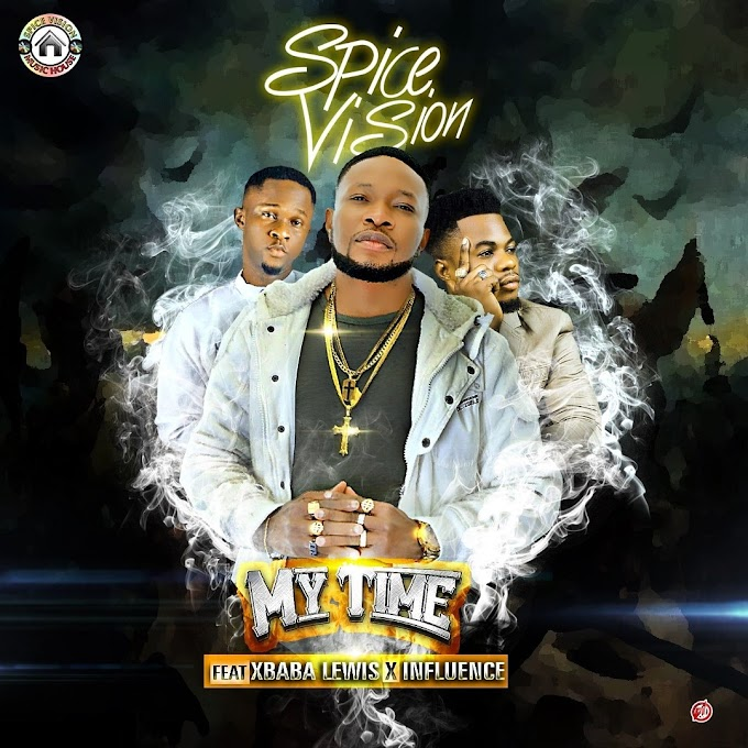 DOWNLOAD MP3: Spice Vision – My Time Ft. Xbaba Lewis & Influence Akaba @Spicevision