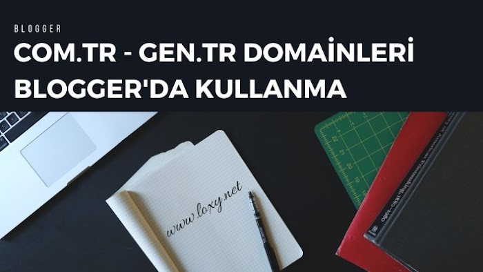 Nic.tr den Alınan Com.tr, Gen.tr Uzantılı Domain Blogger'da Nasıl Kullanılır?