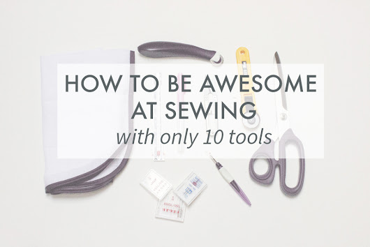 How to be awesome at sewing with only 10 tools | Randomly Happy
