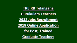 TREIRB Telangana Gurukulam Teachers 2932 Jobs Recruitment 2018 Online Application for Post Trained Graduate Teachers Notification