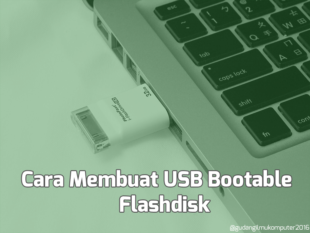 Cara Membuat USB Bootable Flashdisk