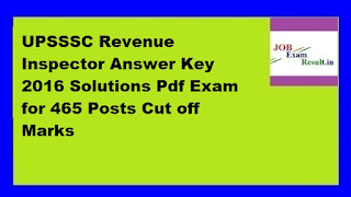 UPSSSC Revenue Inspector Answer Key 2016 Solutions Pdf Exam for 465 Posts Cut off Marks