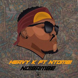 Heavy K - Ndibambe (feat. Ntombi)