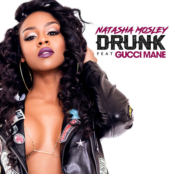 Natasha Mosley - Drunk (feat. Gucci Mane) - Single Cover