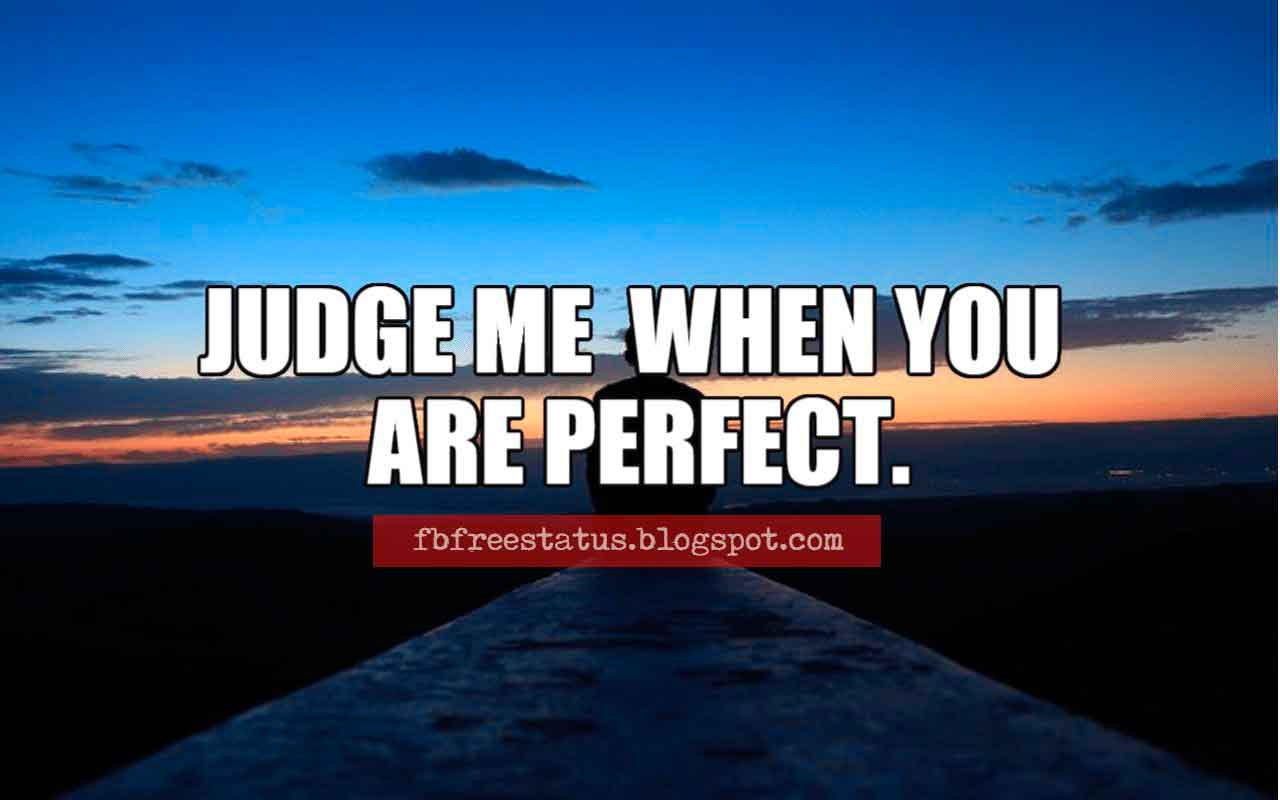 Judge Me When You are Perfect. Short Quotes on Attitude.