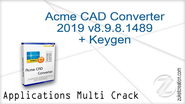 Acme CAD Converter 2019 v8.9.8.1489 + Keygen  |  9.24 MB