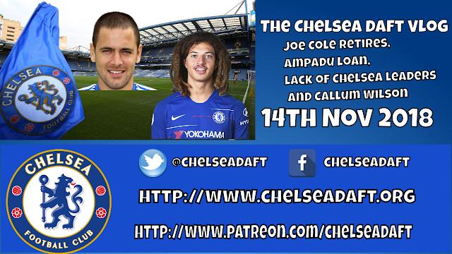 Joe Cole retires, Ampadu loan, lack of Chelsea leaders and Callum Wilson - The Chelsea Daft Vlog.
