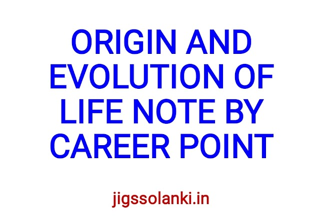 ORIGIN AND EVOLUTION OF LIFE NOTE BY CAREER POINT
