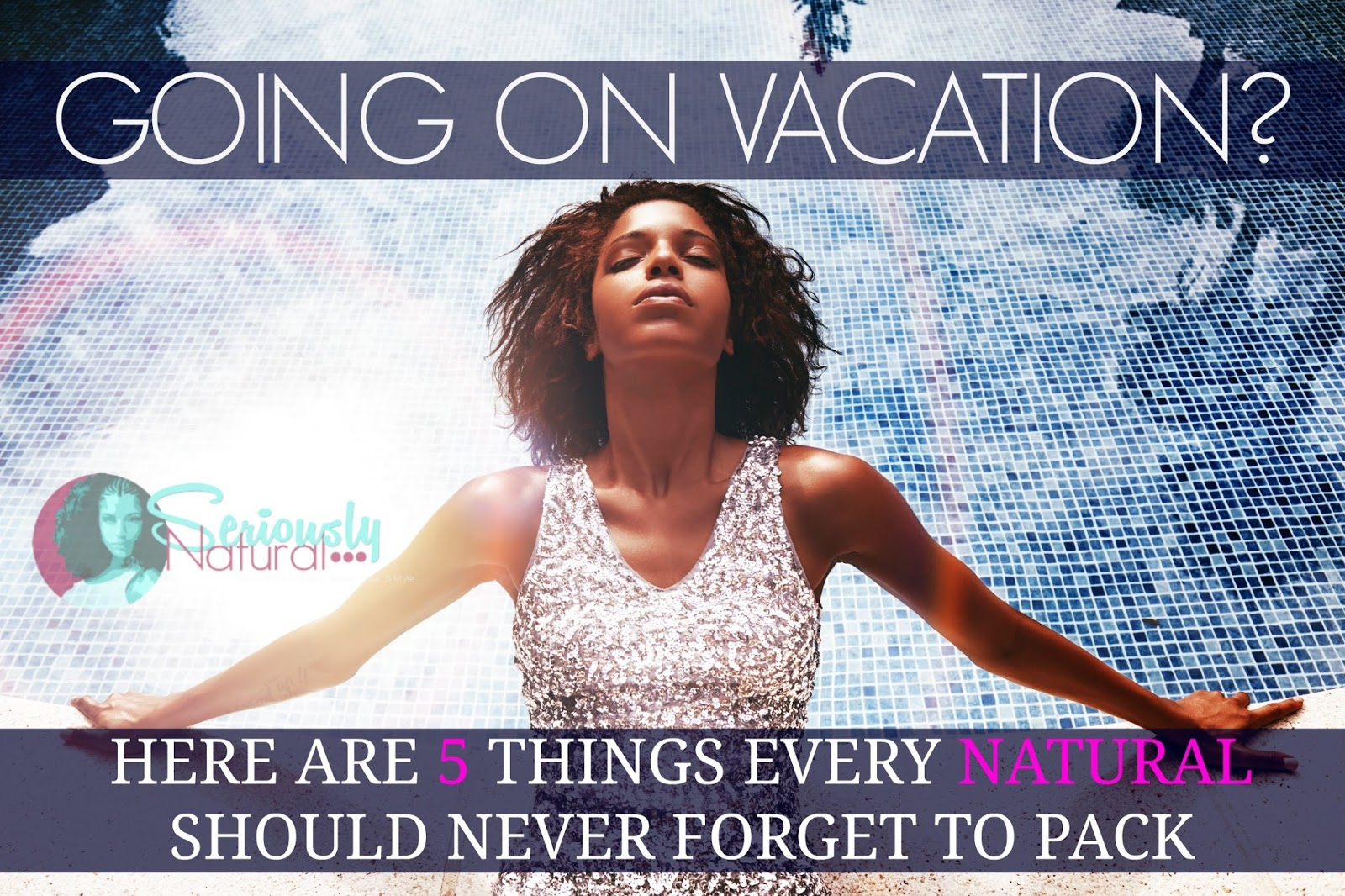 5 THINGS EVERY NATURAL SHOULD NEVER FORGET TO PACK