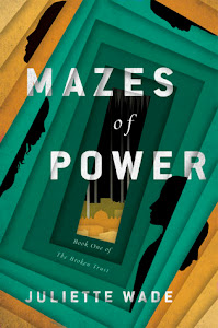 Mazes of Power (The Broken Trust #1) by Juliette Wade