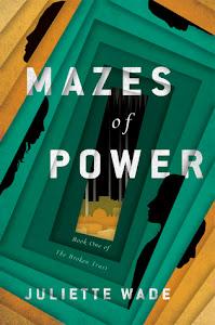 Mazes of Power (The Broken Trust #1) by Juliette Wade