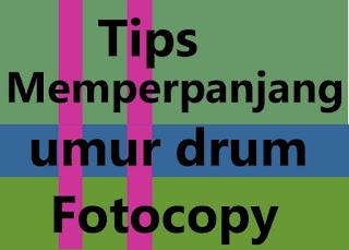 Tips jitu memperpanjang usia Drum Fotocopy