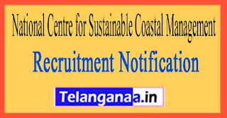 National Centre for Sustainable Coastal Management NCSCM Recruitment Notification 2017
