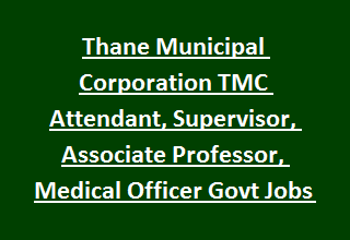 Thane Municipal Corporation TMC Attendant, Supervisor, Associate Professor, Medical Officer Govt Jobs Recruitment 2017