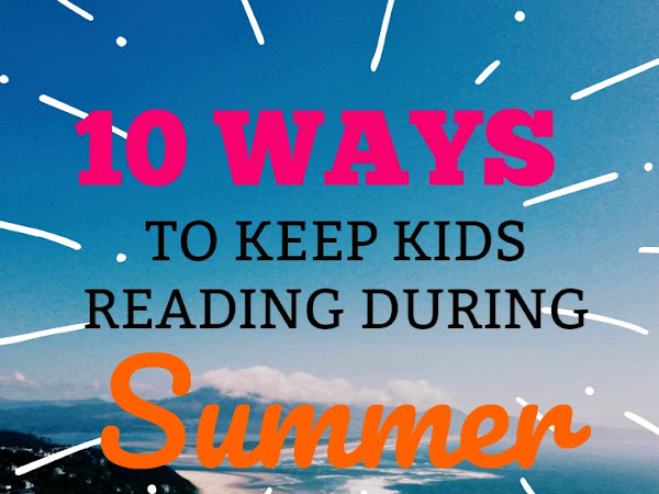 10 Ways To Keep Kids Reading During Summer
