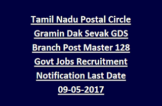 Tamil Nadu Postal Circle Gramin Dak Sevak GDS Branch Post Master 128 Govt Jobs Recruitment Notification Last Date 09-05-2017