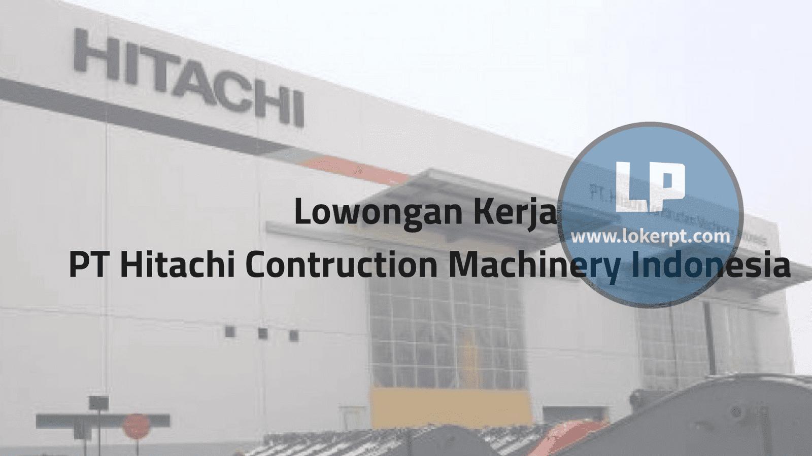 Lowongan Kerja PT Hitachi Contruction Machinery Indonesia