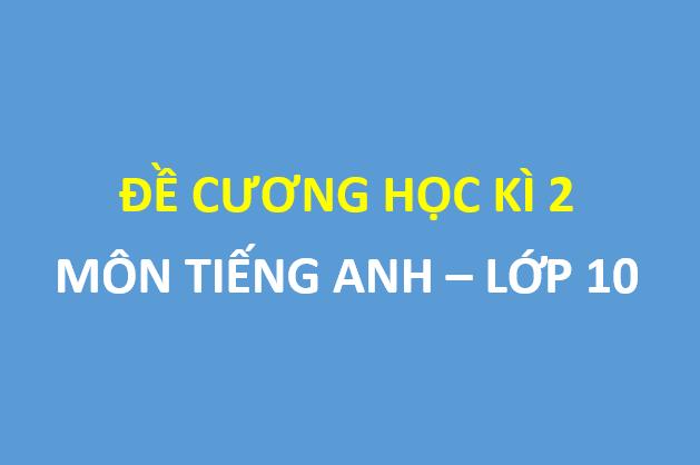 Đề cương ôn tập HK2 Tiếng Anh 10 năm 2018 – 2019 trường Yên Hòa – Hà Nội