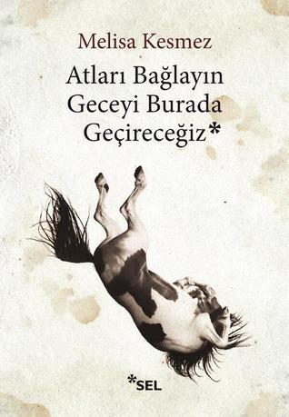 https://www.goodreads.com/book/show/20417334-atlar-ba-lay-n-geceyi-burada-ge-irece-iz