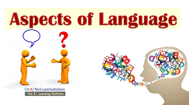 Aspects of Language, what is language, Characteristics of Language, Origin of Language,Theories for Aspects of Language, my exam solution, myexamsolution.com