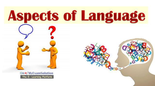 Aspects of Language, what is language, Characteristics of Language, Origin of Language,Theories for Aspects of Language, my exam solution, myexamsolution.com