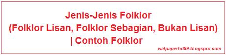 Jenis-Jenis dan Contoh Folklor