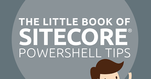 Little Book of Sitecore PowerShell Tips