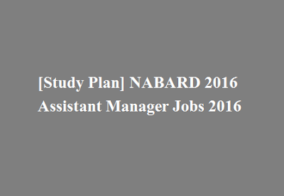 Study Plan NABARD 2016 Assistant Manager Jobs 2016