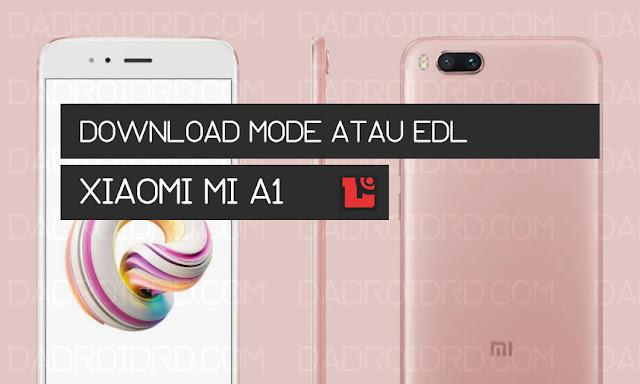 Cara masuk Download Mode atau EDL pada Xiaomi Mi A1 | DADROIDRD